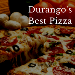 Durango Pizza The Best Voted By The Locals Mild2wildrafting
